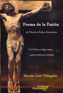 Poema de la Pasión de Nuestro Señor Jesucristo: Y el Verbo se hizo carne para morir por nosotros