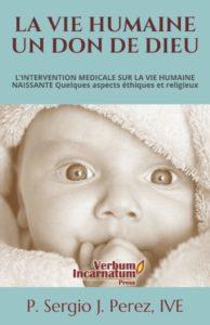 LA VIE HUMAINE UN DON DE DIEU: L'INTERVENTION MEDICALE SUR LA VIE HUMAINE NAISSANTE  Quelques aspects éthiques et religieux